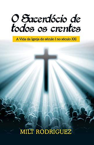 O Sacerdócio de Todos os Crentes: A vida da Igreja do século I no século XXI