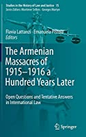 The Armenian Massacres of 1915–1916 a Hundred Years Later: Open Questions and Tentative Answers in International Law (Studies in the History of Law and Justice)