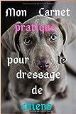 Mon carnet pratique pour le dressage de chiens: Journal adapté pour vous aider à dresser votre chien / 6x9 (150 pages)