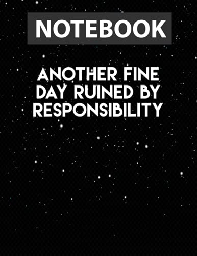 Another Fine Day Ruined By Responsibility Funny Sarcastic Notebook - 130 pages - US Letter Size