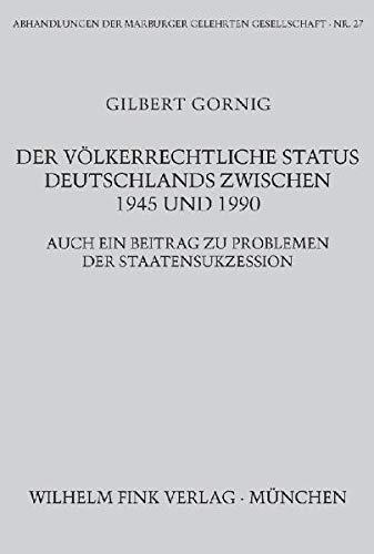 Der völkerrechtliche Status Deutschlands zwischen 1945 und 1990: Auch ein Beitrag zu Problemen der Staatensukzession (Abhandlungen der Marburger Gelehrten Gesellschaft)