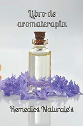 Libro de aromaterapia: para la curacion - para relajarse - natural - aceites esenciales