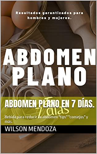 """Abdomen plano en 7 días.: Bebida para reducir tu abdomen """"tips"""" """"consejos"""" y más."""