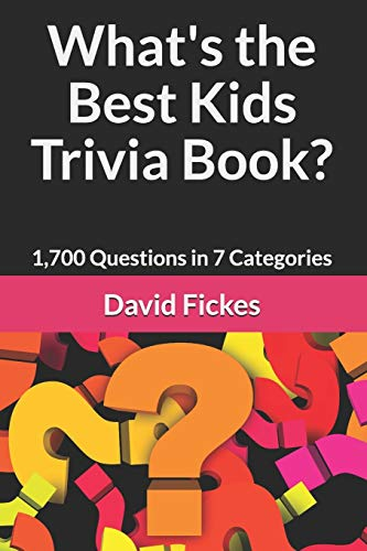 Compare Textbook Prices for What's the Best Kids Trivia Book?: 1,700 Questions in 7 Categories What's the Best Trivia  ISBN 9781079177169 by Fickes, David