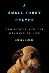 A Small Furry Prayer: Dog Rescue and the Meaning of Life Kindle Edition