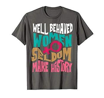 Cool Well Behaved Women Seldom Make History Shirt Gift