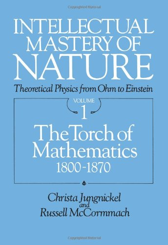 Intellectual Mastery of Nature: Theoretical Physics from Ohm to Einstein by Christa Jungnickel and Russell McCormmach