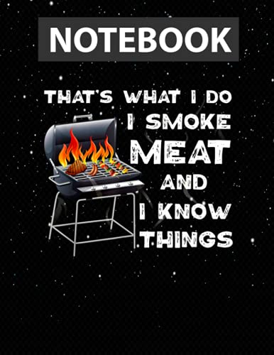 BBQ Smoker That\'s What I Do I Smoke Meat And I Know Things Large 8.5x11 inches / Notebook College Ruled