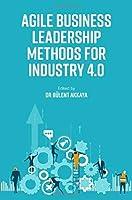 Agile Business Leadership Methods for Industry 4.0