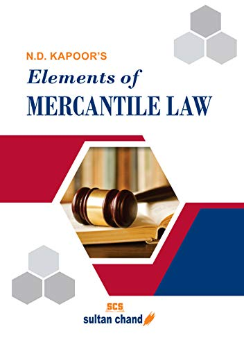 N. D. Kapoor's Elements of Mercantile Law (B.Com, LLB, CA, CS, CMA, M.Com, MBA and Other Commerce Courses) (English Edition)