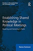 Establishing Shared Knowledge in Political Meetings: Repairing and Correcting in Public (Directions in Ethnomethodology and Conversation Analysis)