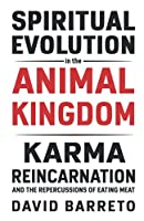 Spiritual Evolution in the Animal Kingdom: Karma, Reincarnation and the Repercussions of Eating Meat