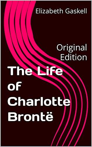 The Life of Charlotte Brontë: Original Edition (English Edition)