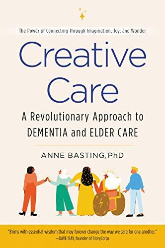 Creative Care: A Revolutionary Approach to Dementia and Elder Care