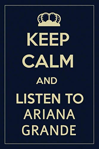 Keep Calm and Listen To Ariana Grande: Ariana Grande Lined Notebook / Journal / Diary, Great Gift idea for Ariana Grande Fans, Family, Freinds and For ... Father Day, Mother Day and Birthdays)