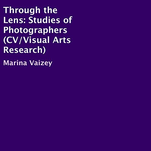 Through the Lens: Studies of Photographers (CV/Visual Arts Research) audiobook cover art