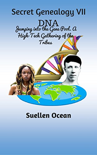 Secret Genealogy VII: DNA… Jumping into the Gene Pool. A High-Tech Gathering of the Tribes (English Edition)