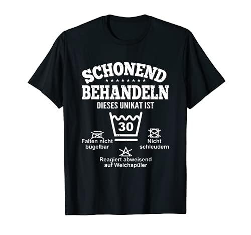 Schonend Behandeln Dieses Unikat Ist 30. Geburtstag T-Shirt