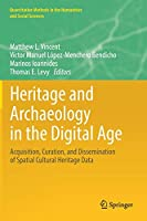 Heritage and Archaeology in the Digital Age: Acquisition, Curation, and Dissemination of Spatial Cultural Heritage Data (Quantitative Methods in the Humanities and Social Sciences)