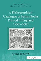 A Bibliographical Catalogue of Italian Books Printed in England 1558-1603 (Anglo-Italian Renaissance Studies)