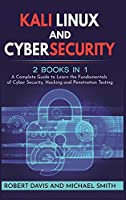 Kali Linux and Cybersecurity: 2 books in 1: A Complete Guide to Learn the Fundamentals of Cyber Security, Hacking and Penetration Testing
