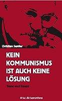 Kein Kommunismus ist auch keine Loesung: Texte und Essays