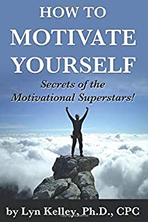 How to Motivate Yourself: Secrets of the Motivational Superstars