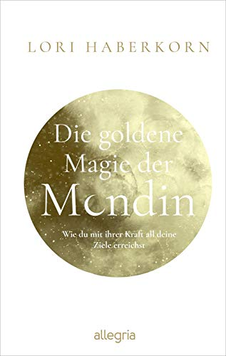 Die goldene Magie der Mondin: Wie du mit ihrer Kraft all deine Ziele erreichst