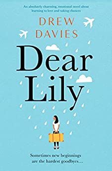 Dear Lily: An absolutely charming, emotional novel about learning to love and taking chances by [Drew Davies]