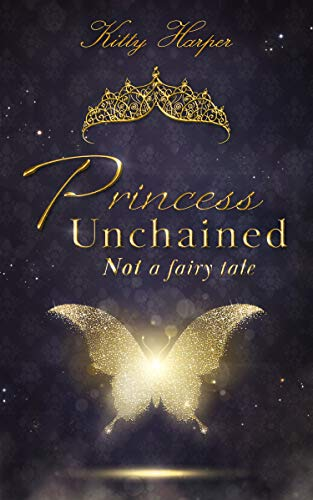 Princess Unchained: Not a fairy tale von [Kitty Harper]