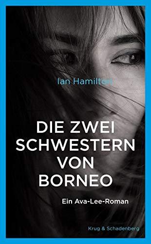 Die zwei Schwestern von Borneo: Ein Ava-Lee-Roman (Ava Lee Romane)
