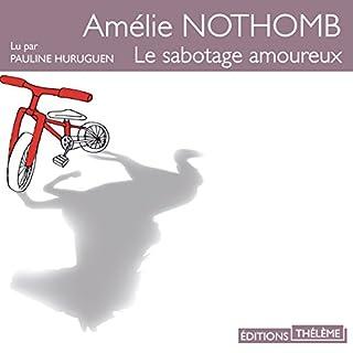 Le sabotage amoureux                   De :                                                                                                                                 Amélie Nothomb                               Lu par :                                                                                                                                 Pauline Huruguen                      Durée : 3 h et 24 min     5 notations     Global 4,0