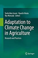 Adaptation to Climate Change in Agriculture: Research and Practices