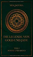 Die Legende von Gold und Jade: Teil 1 Sonne und Mond