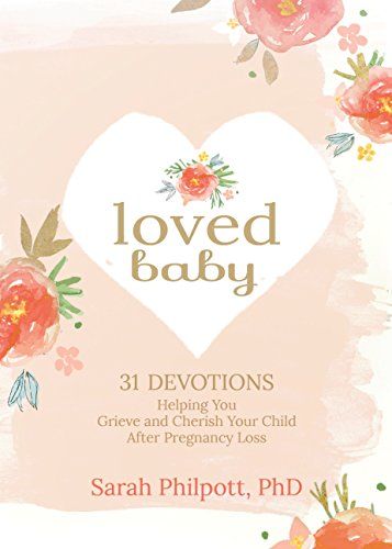 Loved Baby: 31 Devotions Helping You Grieve and Cherish Your Child after Pregnancy Loss (Hardcover) – A Devotional Book on...