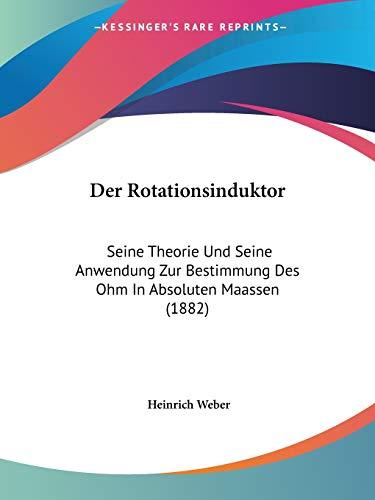 Der Rotationsinduktor: Seine Theorie Und Seine Anwendung Zur Bestimmung Des Ohm In Absoluten Maassen (1882)