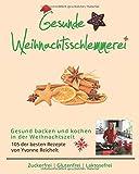 Gesunde Weihnachtsschlemmerei - Gesund kochen und backen in der Weihnachtszeit: 105 der besten Rezepte von Yvonne Reichelt - Zuckerfrei, Glutenfrei, Laktosefrei