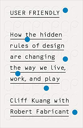 User Friendly: How the Hidden Rules of Design are Changing the Way We Live, Work & Play (English Edition)