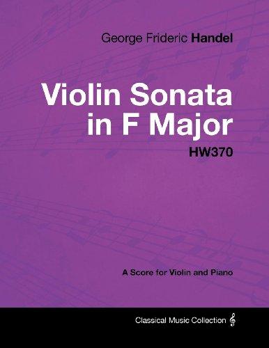 George Frideric Handel - Violin Sonata in F Major - HW370 - A Score for Violin and Piano (English Edition)