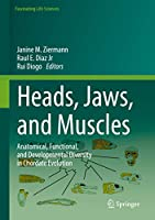 Heads, Jaws, and Muscles: Anatomical, Functional, and Developmental Diversity in Chordate Evolution (Fascinating Life Sciences)