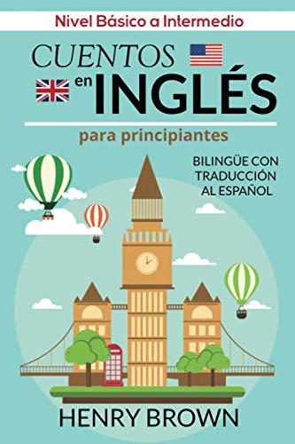 Cuentos en Inglés para Principiantes - Bilingüe con Traducción al Español: Nivel Básico a Intermedio