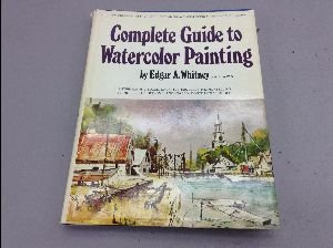 The Complete Guide to Watercolor Painting