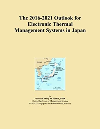 The 2016-2021 Outlook for Electronic Thermal Management Systems in Japan