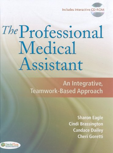 The Professional Medical Assistant: An Integrative, Teamwork-Based Approach (Text with CD-ROM)