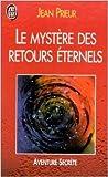 Le mystère des retours éternels - Réincarnation, un problème ouvert de Jean Prieur ( 4 janvier 1999 ) - J'ai Lu (4 janvier 1999)