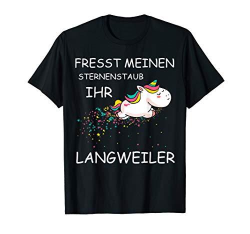 Fresst meinen Sternenstaub ihr Langweiler   Lustiges Einhorn T-Shirt