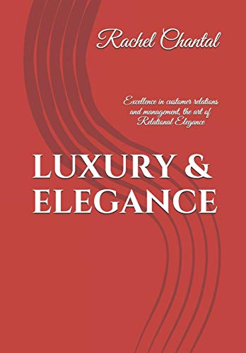 "Compare Textbook Prices for LUXURY & ELEGANCE: Excellence in customer relations and management. The art of ""Relational Elegance""  ISBN 9782957012329 by CHANTAL, RACHEL"