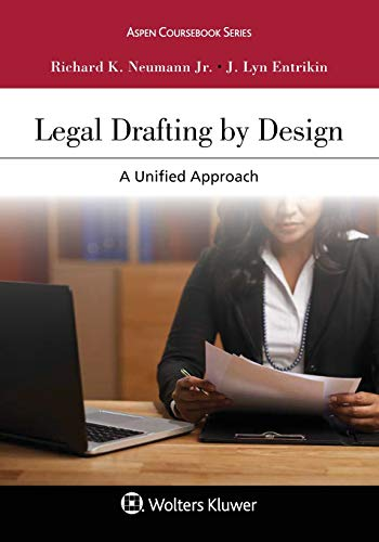 Compare Textbook Prices for Legal Drafting by Design: A Unified Approach Aspen Coursebook  ISBN 9781454841395 by Richard K. Neumann Jr.,J. Lyn Entrikin
