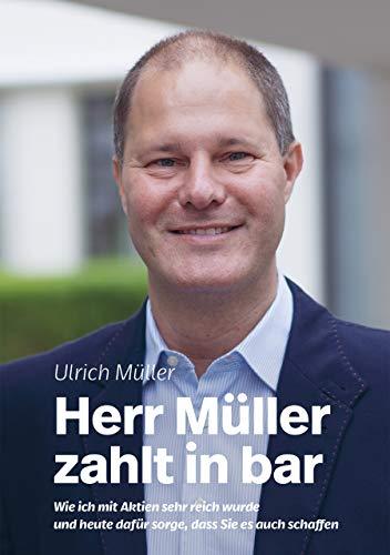 Herr Müller zahlt in bar: Wie ich mit Aktien sehr reich wurde und heute dafür sorge, dass Sie es auch schaffen (Biografien im GMEINER-Verlag)