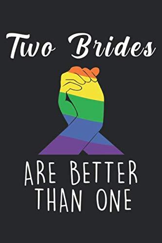 Two Brides are better than one: Zwei Bräute Lesbische Hochzeitspartei Gleiche Rechte Notizbuch DIN A5 120 Seiten für Notizen, Zeichnungen, Formeln | Organizer Schreibheft Planer Tagebuch